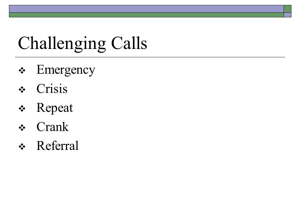 Challenging Calls  Emergency  Crisis  Repeat  Crank  Referral
