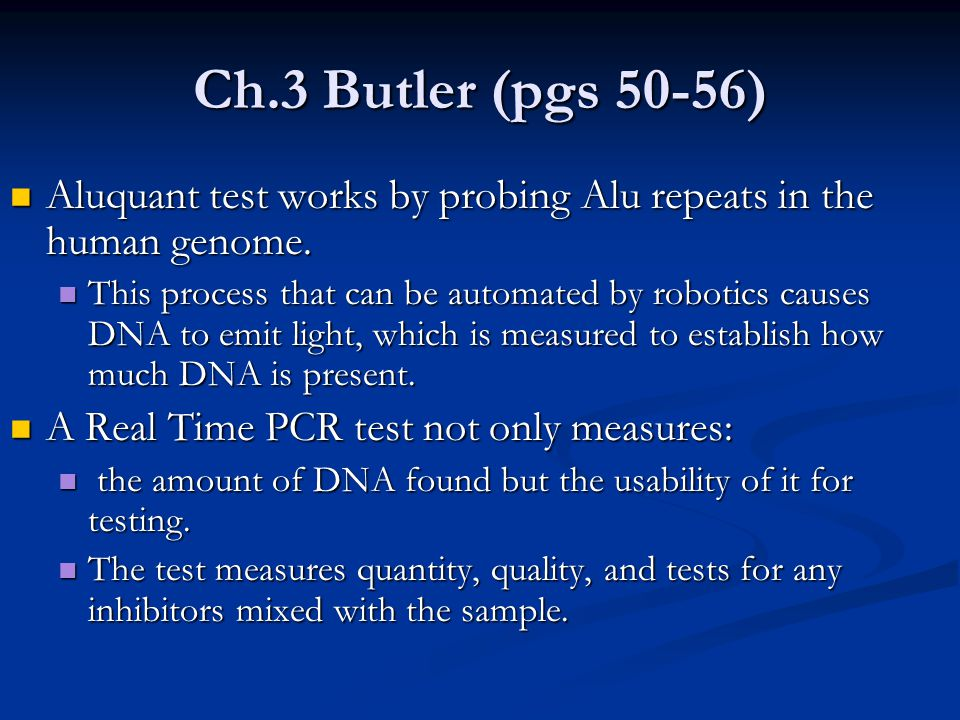 Ch.3 Butler (pgs 50-56) Aluquant test works by probing Alu repeats in the human genome.