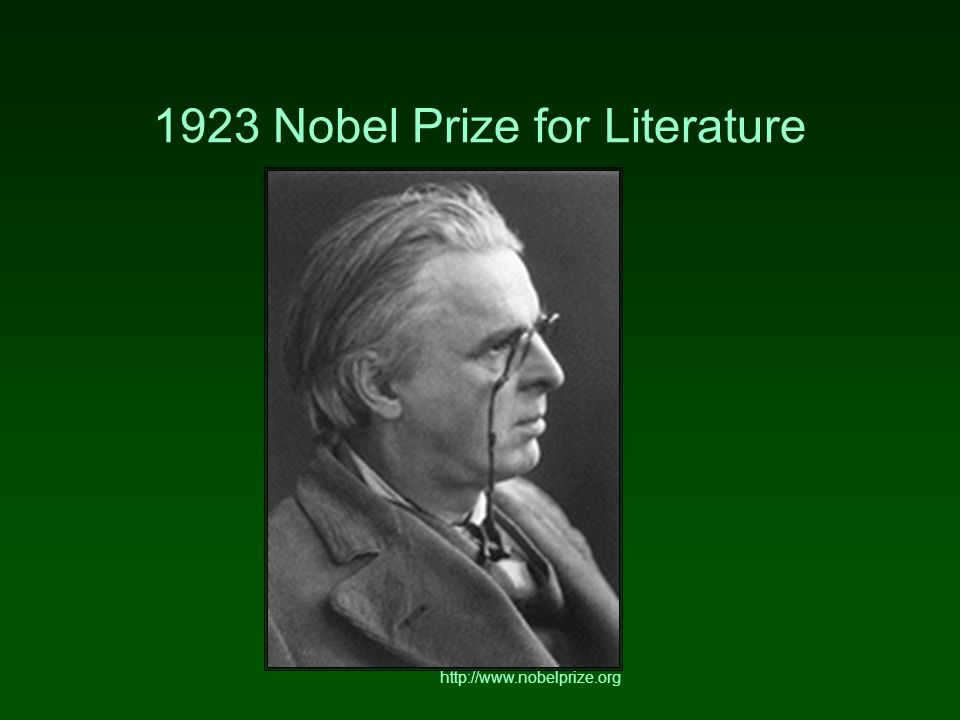 1923 Nobel Prize for Literature http://www.nobelprize.org