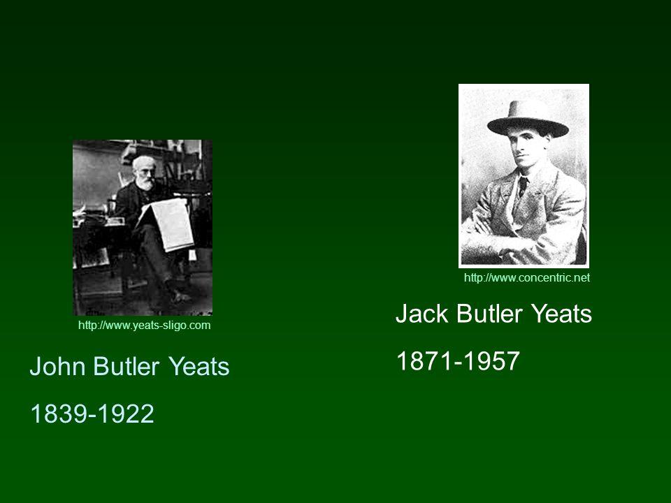 John Butler Yeats 1839-1922 Jack Butler Yeats 1871-1957 http://www.concentric.net http://www.yeats-sligo.com