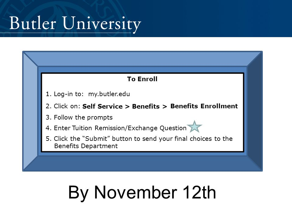 By November 12th To Enroll 1. Log-in to: my.butler.edu 2.