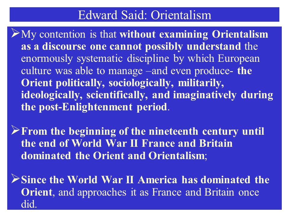 Edward Said: Orientalism  Most of them were Orientals, of those characteristics Cromer was very knowledgeable since he had had experience with them both in India and Egypt.