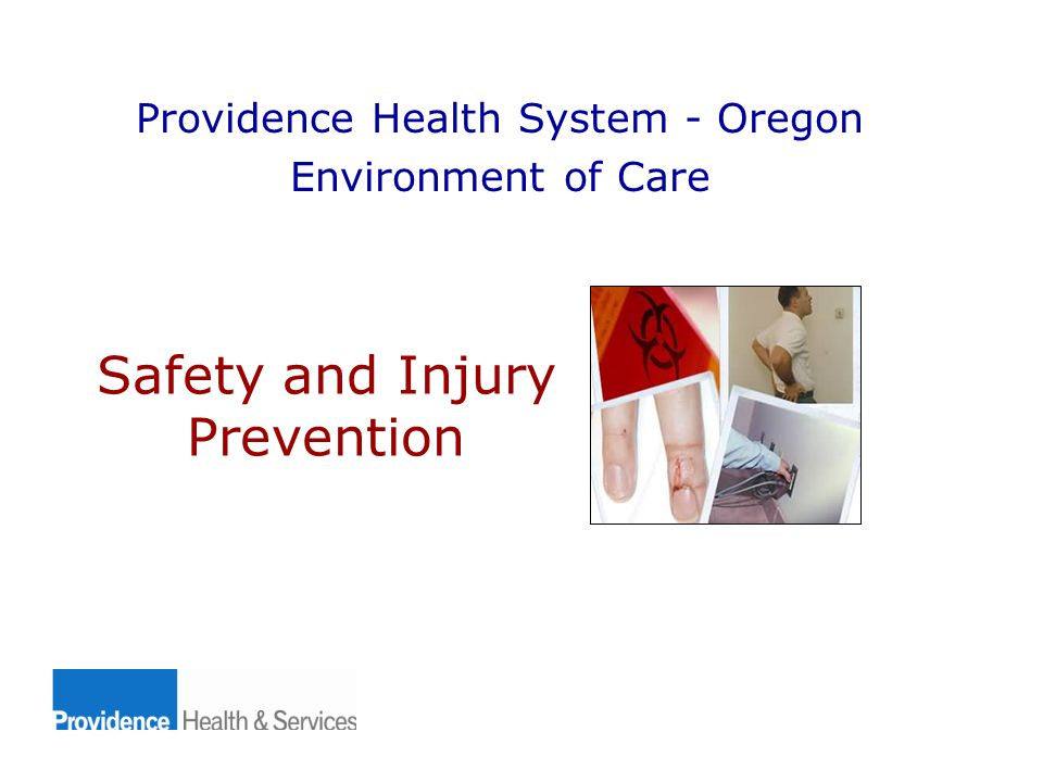 Safety and Injury Prevention Providence Health System - Oregon Environment of Care