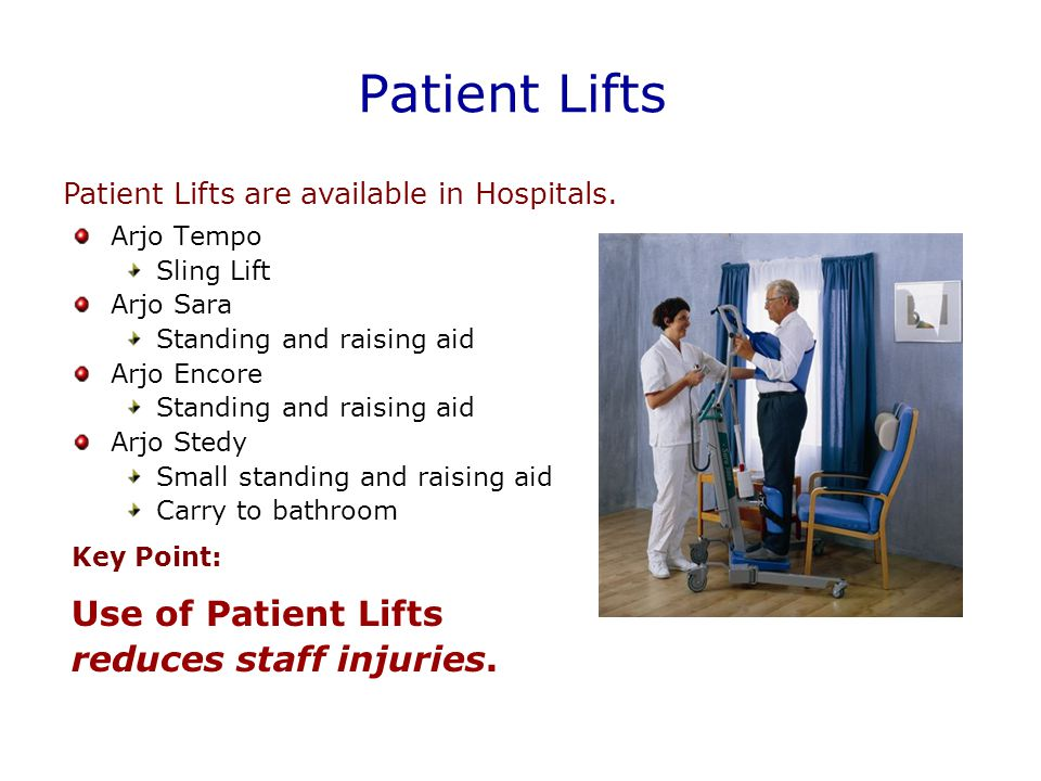 Patient Lifts Arjo Tempo Sling Lift Arjo Sara Standing and raising aid Arjo Encore Standing and raising aid Arjo Stedy Small standing and raising aid Carry to bathroom Patient Lifts are available in Hospitals.