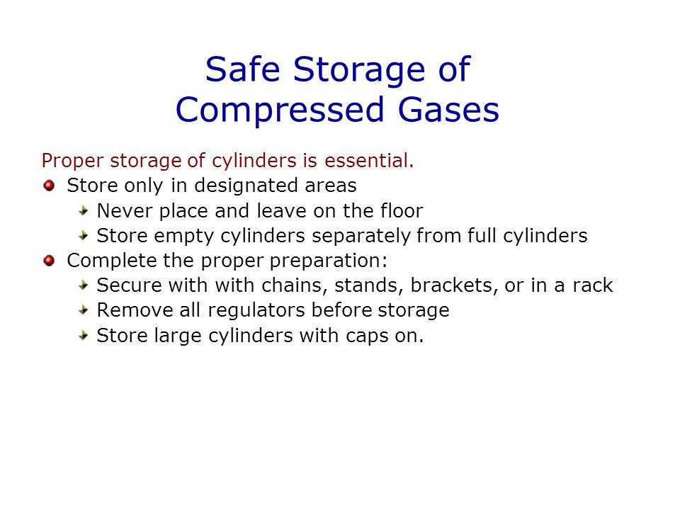 Safe Storage of Compressed Gases Proper storage of cylinders is essential.