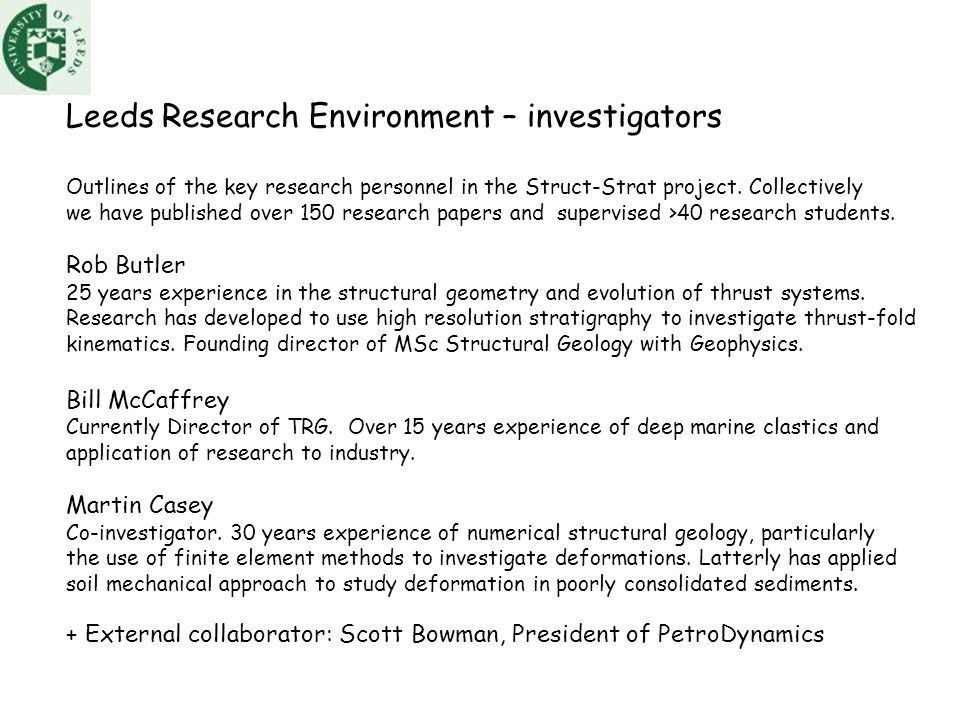 A NEW RESEARCH PROGRAM STRUCT-STRAT The linked study of deformation and depositional processes on submarine slopes Rob Butler and Bill McCaffrey with Martin Casey and Scott Bowman Outline UPDATE – FROM POTENTIAL SPONSORS Outline the scientific challenges Research Program Pathfinder project Consortium project http://earth.leeds.ac.uk/struc-strat