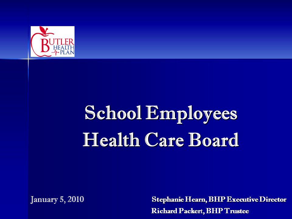School Employees Health Care Board Stephanie Hearn, BHP Executive Director Richard Packert, BHP Trustee Stephanie Hearn, BHP Executive Director Richard Packert, BHP Trustee January 5, 2010