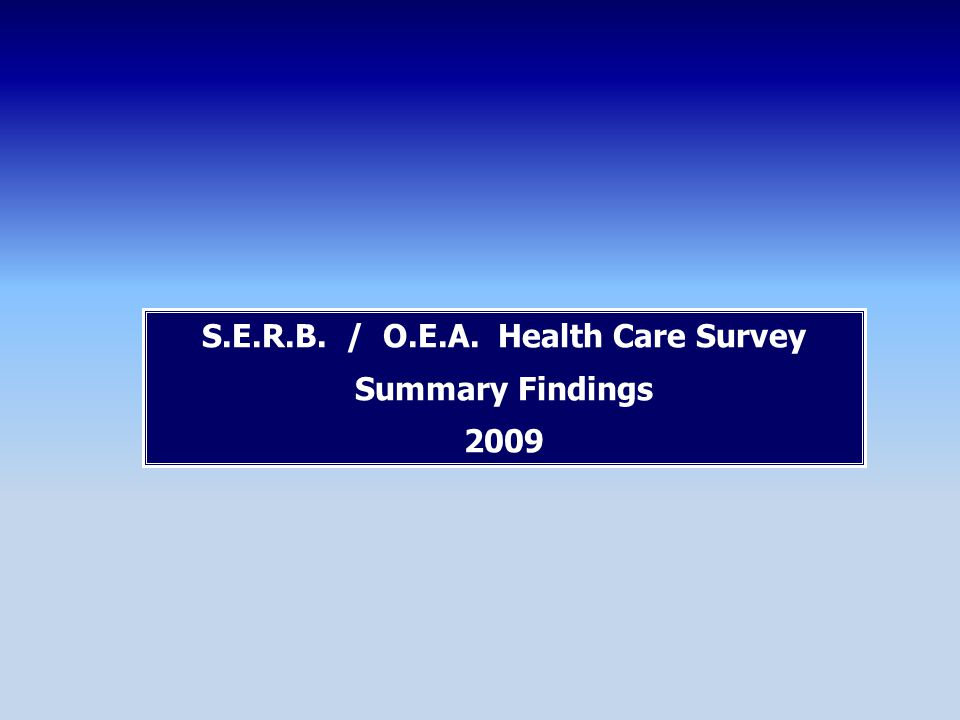 S.E.R.B. / O.E.A. Health Care Survey Summary Findings 2009