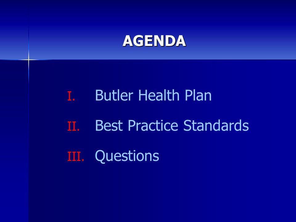AGENDA I. I. Butler Health Plan II. II. Best Practice Standards III. III. Questions