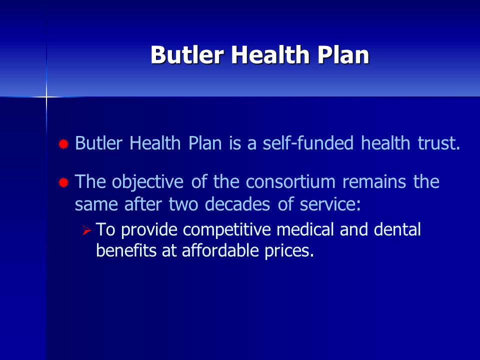  Butler Health Plan is a self-funded health trust.