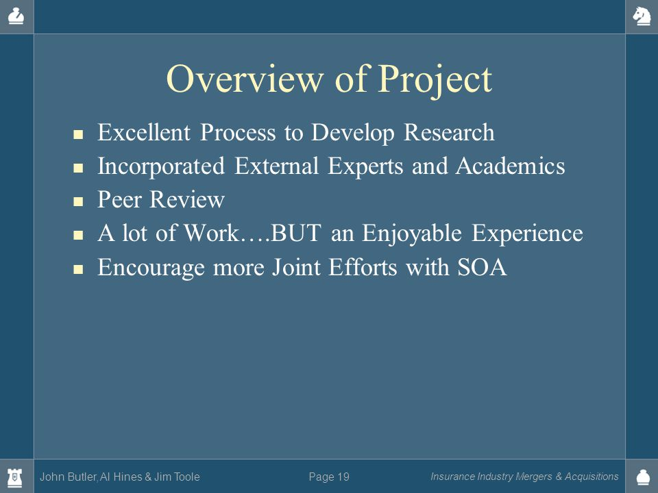John Butler, Al Hines & Jim Toole Insurance Industry Mergers & Acquisitions Page 19 Overview of Project Excellent Process to Develop Research Incorpor