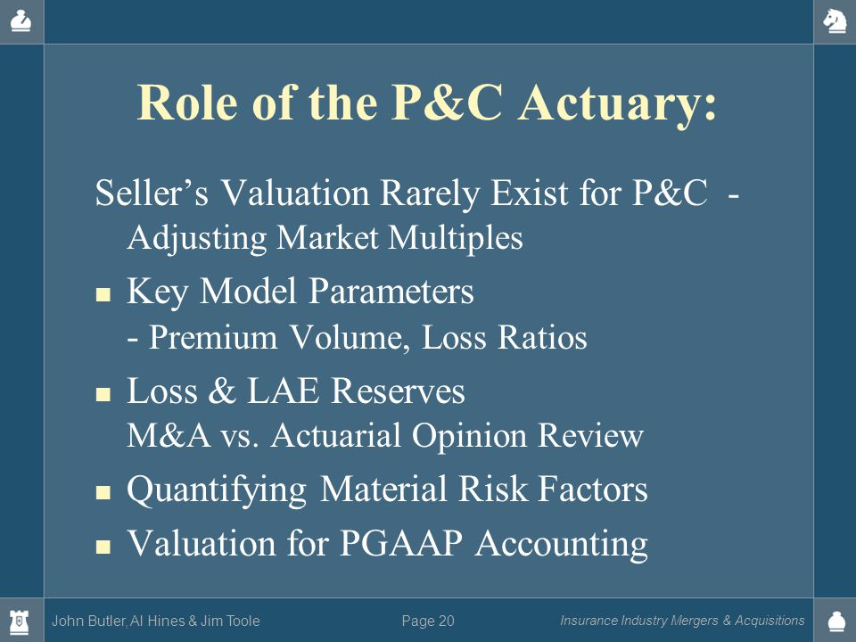 John Butler, Al Hines & Jim Toole Insurance Industry Mergers & Acquisitions Page 20 Role of the P&C Actuary: Seller's Valuation Rarely Exist for P&C -
