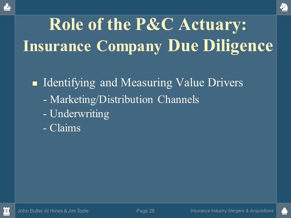 John Butler, Al Hines & Jim Toole Insurance Industry Mergers & Acquisitions Page 28 Role of the P&C Actuary: Insurance Company Due Diligence Identifyi