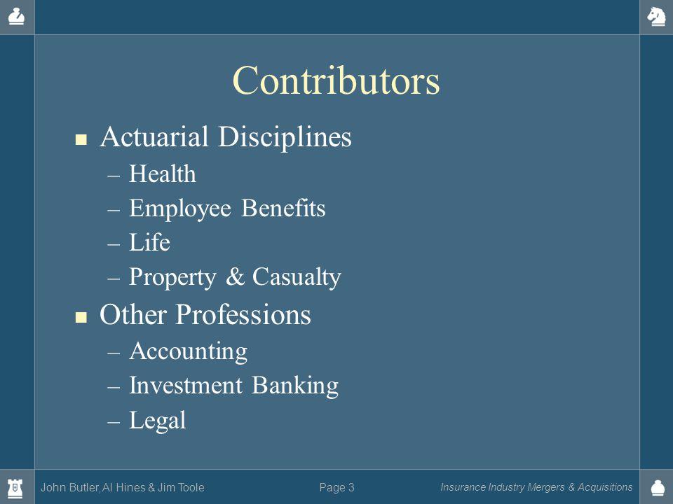 John Butler, Al Hines & Jim Toole Insurance Industry Mergers & Acquisitions Page 3 Contributors Actuarial Disciplines – Health – Employee Benefits – L