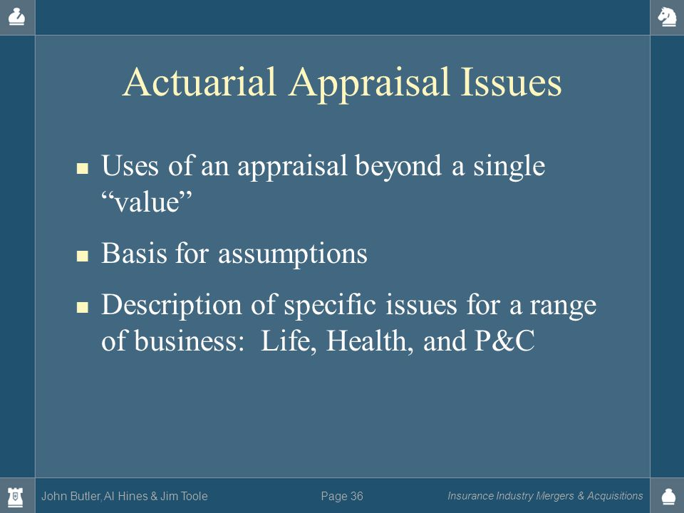 """John Butler, Al Hines & Jim Toole Insurance Industry Mergers & Acquisitions Page 36 Actuarial Appraisal Issues Uses of an appraisal beyond a single """"v"""