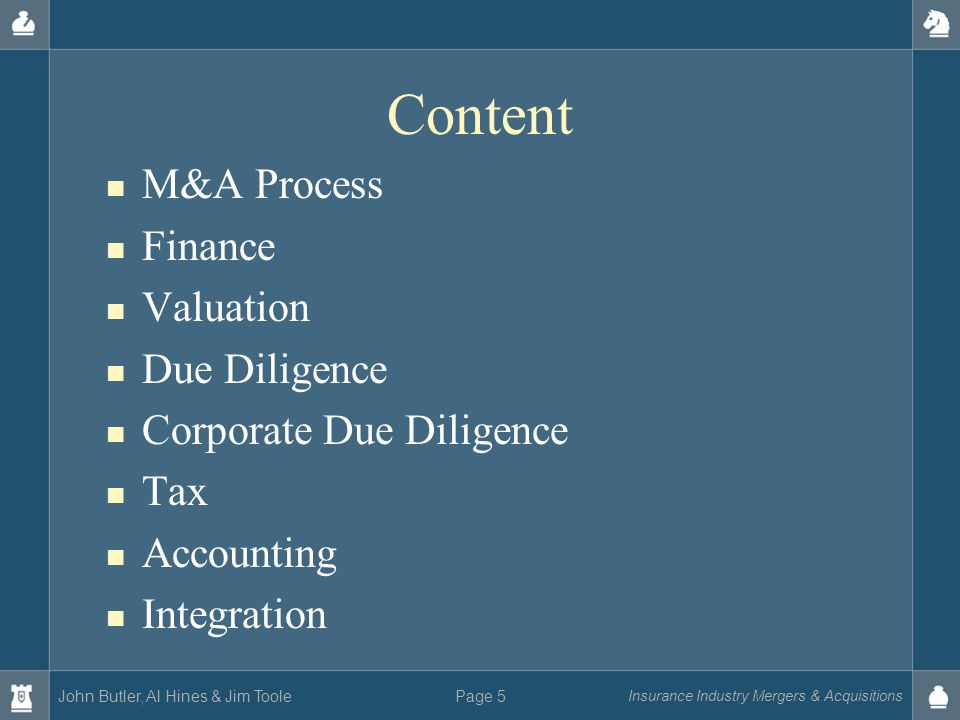 John Butler, Al Hines & Jim Toole Insurance Industry Mergers & Acquisitions Page 5 Content M&A Process Finance Valuation Due Diligence Corporate Due Diligence Tax Accounting Integration