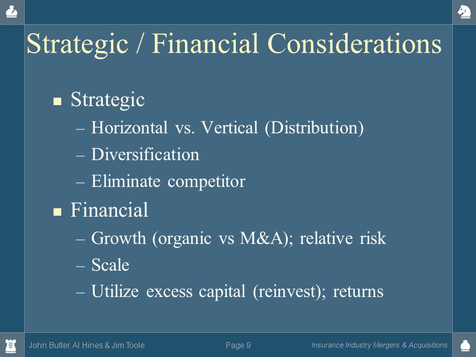 John Butler, Al Hines & Jim Toole Insurance Industry Mergers & Acquisitions Page 9 Strategic / Financial Considerations Strategic – Horizontal vs. Ver