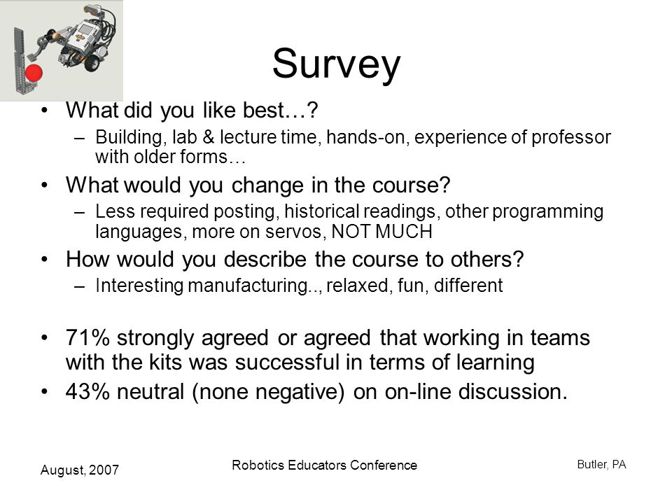 August, 2007 Robotics Educators Conference Butler, PA Survey What did you like best….