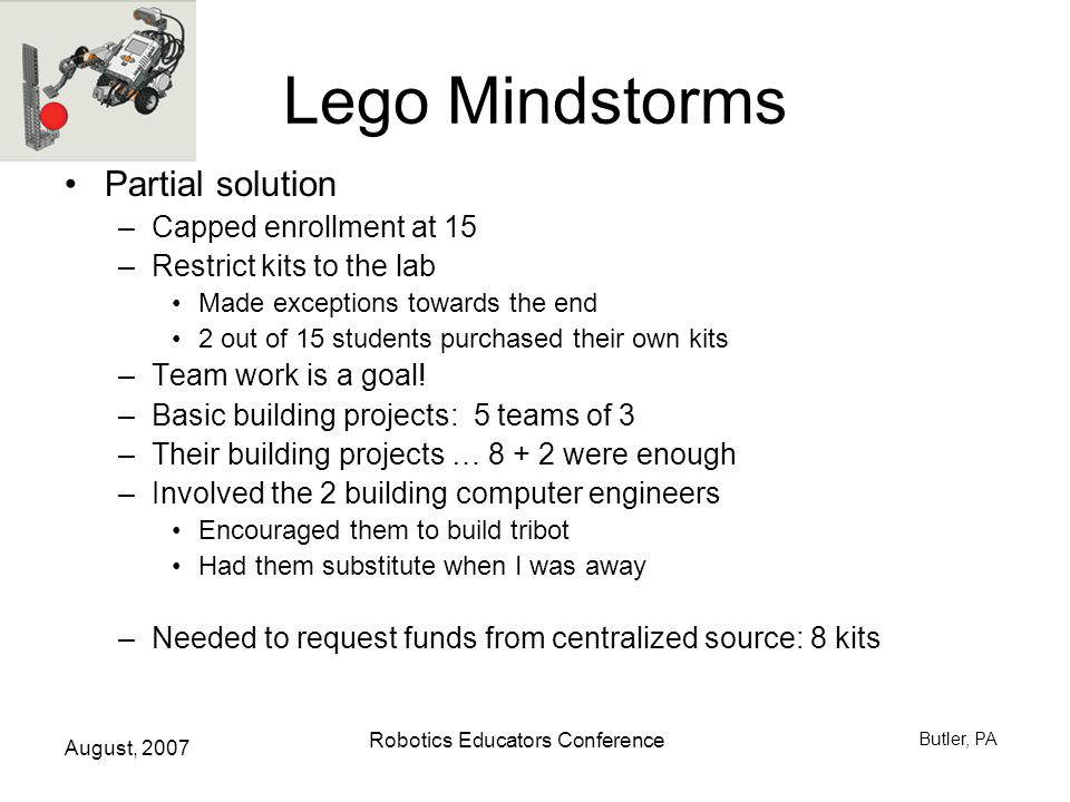 August, 2007 Robotics Educators Conference Butler, PA Another problem Given all this robotics activity in k-12, how to make this a college course.