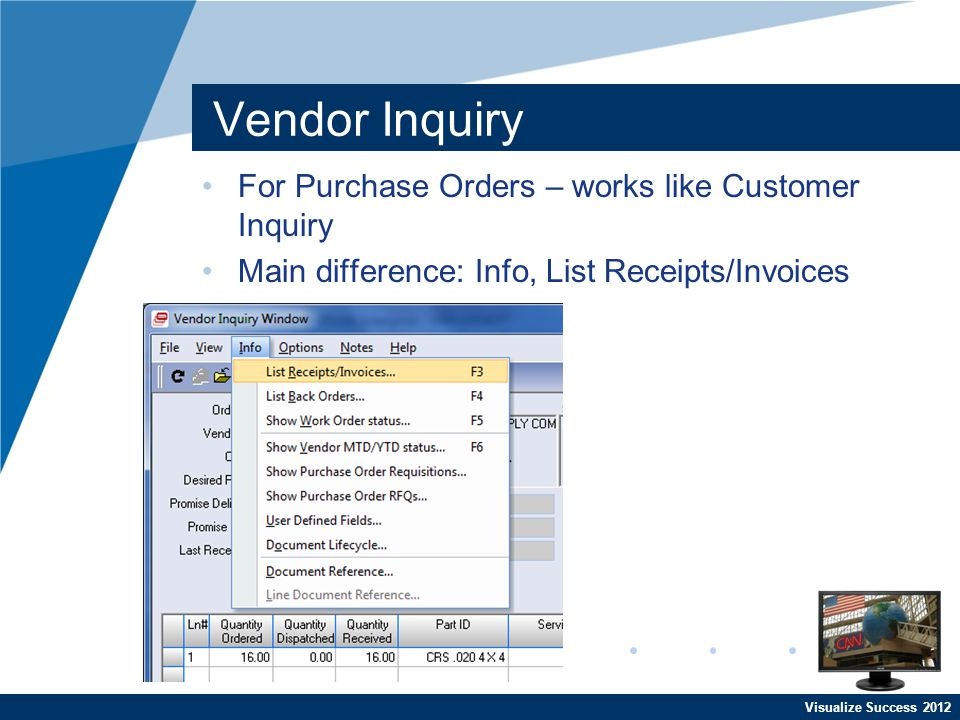 Visualize Success 2012 Vendor Inquiry For Purchase Orders – works like Customer Inquiry Main difference: Info, List Receipts/Invoices