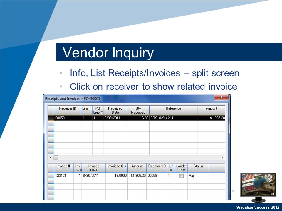 Visualize Success 2012 Vendor Inquiry Info, List Receipts/Invoices – split screen Click on receiver to show related invoice