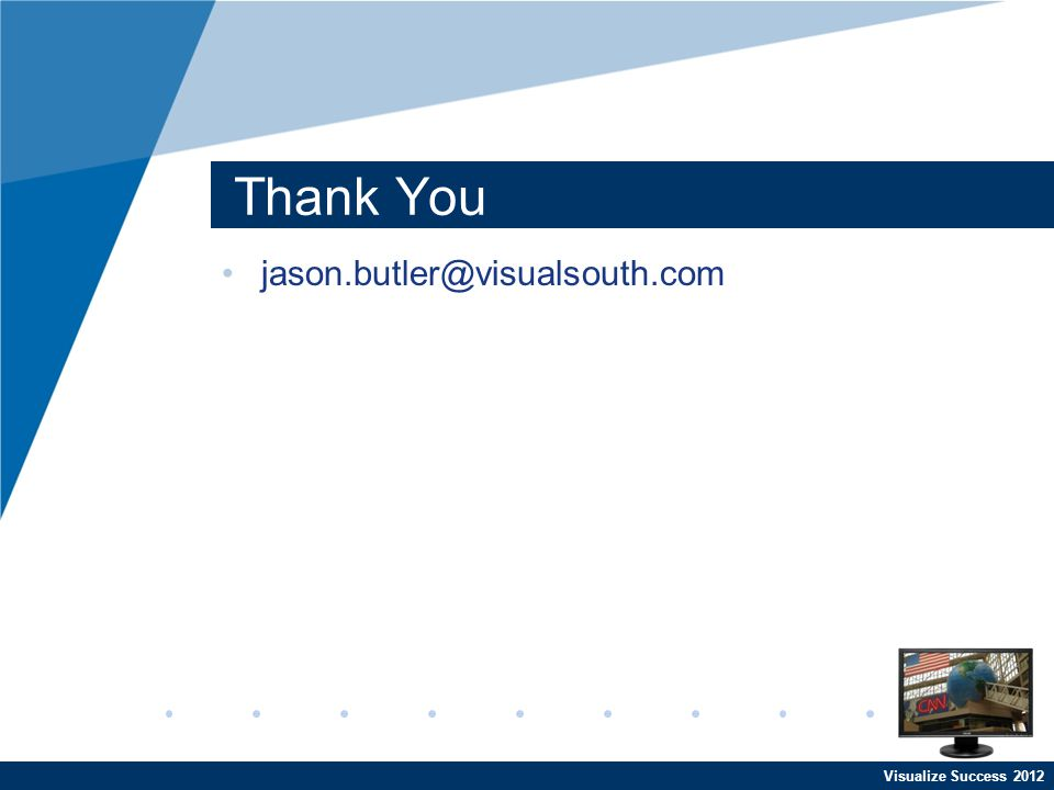 Visualize Success 2012 Thank You jason.butler@visualsouth.com