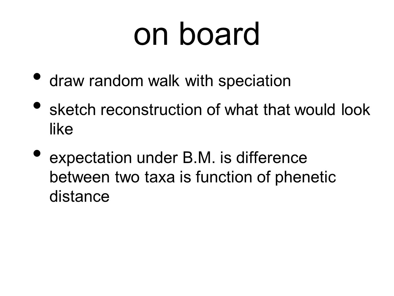 on board draw random walk with speciation sketch reconstruction of what that would look like expectation under B.M.