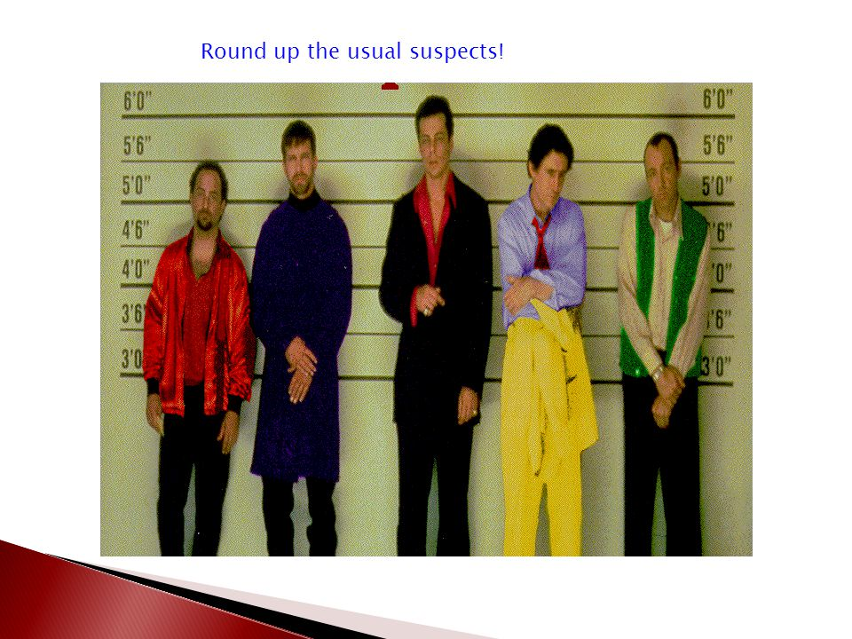Round up the usual suspects!