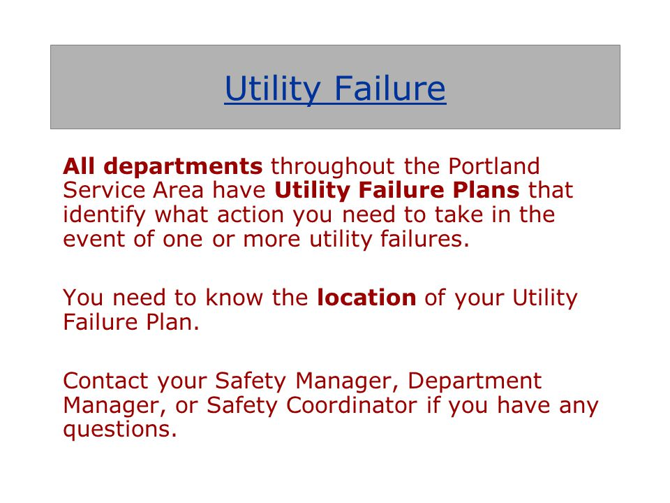 All departments throughout the Portland Service Area have Utility Failure Plans that identify what action you need to take in the event of one or more utility failures.