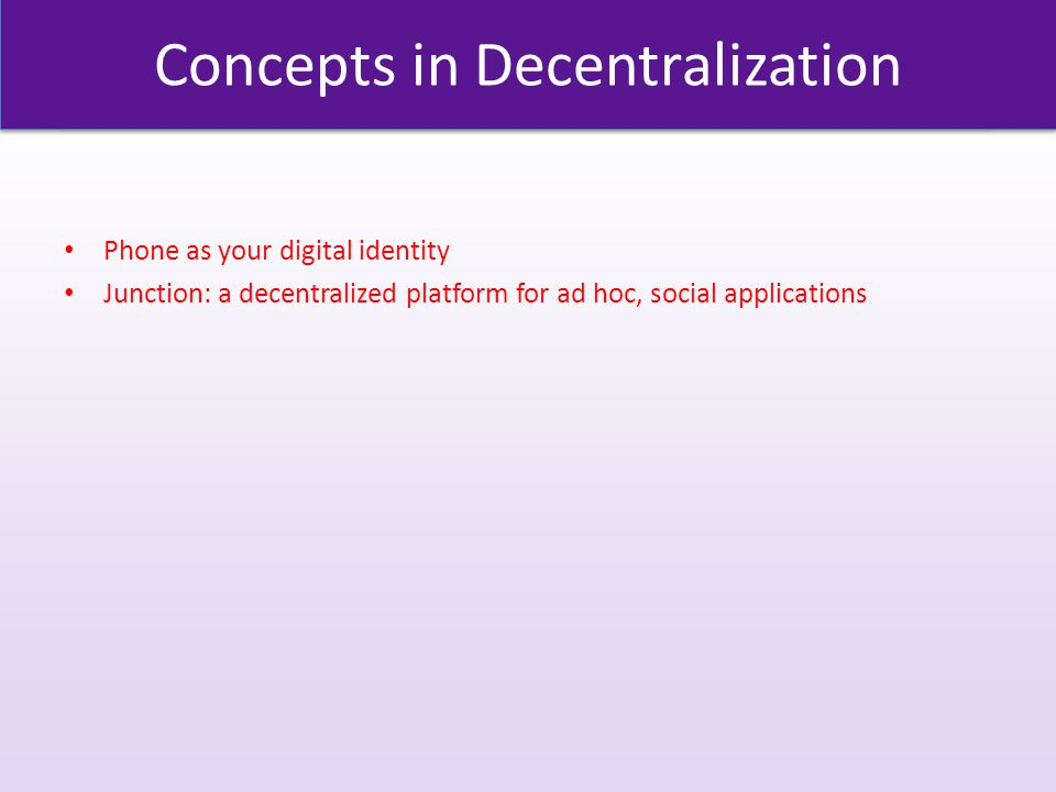 Concepts in Decentralization Phone as your digital identity Junction: a decentralized platform for ad hoc, social applications