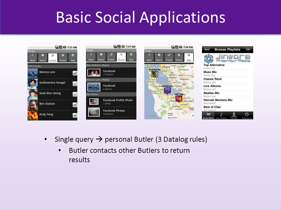Basic Social Applications Single query  personal Butler (3 Datalog rules) Butler contacts other Butlers to return results
