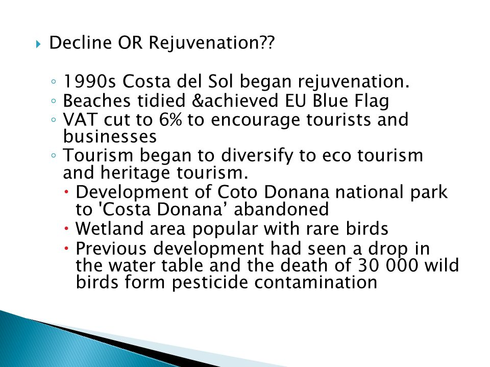  Decline OR Rejuvenation?. ◦ 1990s Costa del Sol began rejuvenation.
