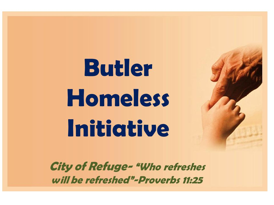 """City of Refuge- """"Who refreshes will be refreshed""""-Proverbs 11:25 Butler Homeless Initiative"""