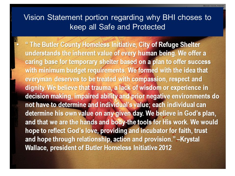 Vision Statement portion regarding why BHI choses to keep all Safe and Protected The Butler County Homeless Initiative, City of Refuge Shelter understands the inherent value of every human being.