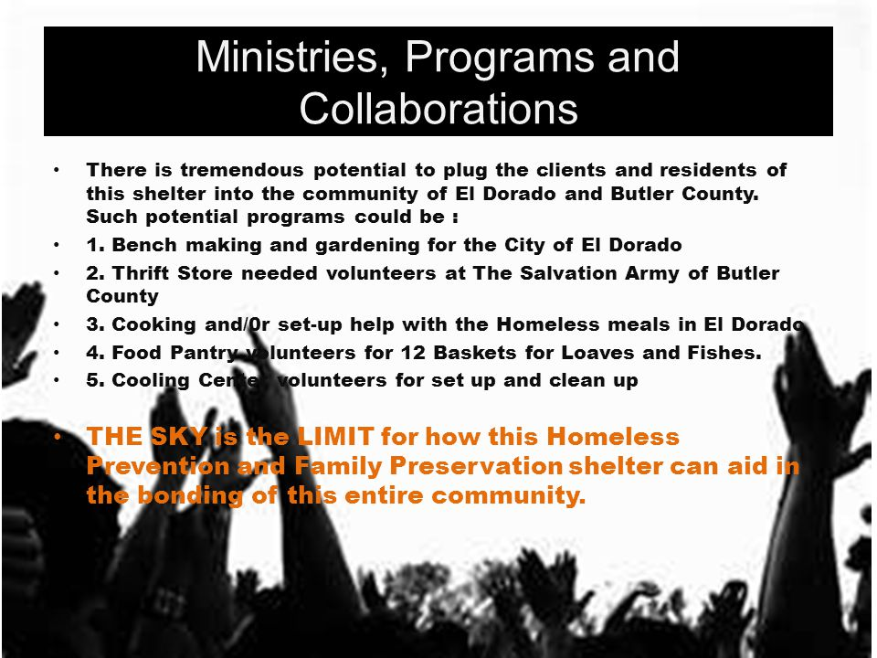 Ministries, Programs and Collaborations There is tremendous potential to plug the clients and residents of this shelter into the community of El Dorado and Butler County.