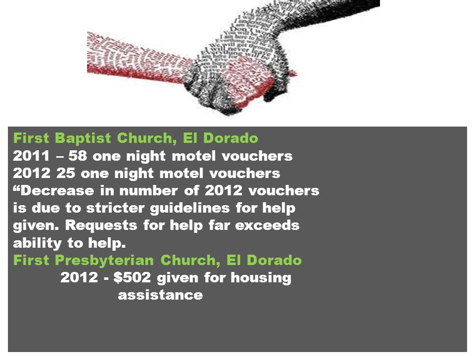 First Baptist Church, El Dorado 2011 – 58 one night motel vouchers 2012 25 one night motel vouchers Decrease in number of 2012 vouchers is due to stricter guidelines for help given.