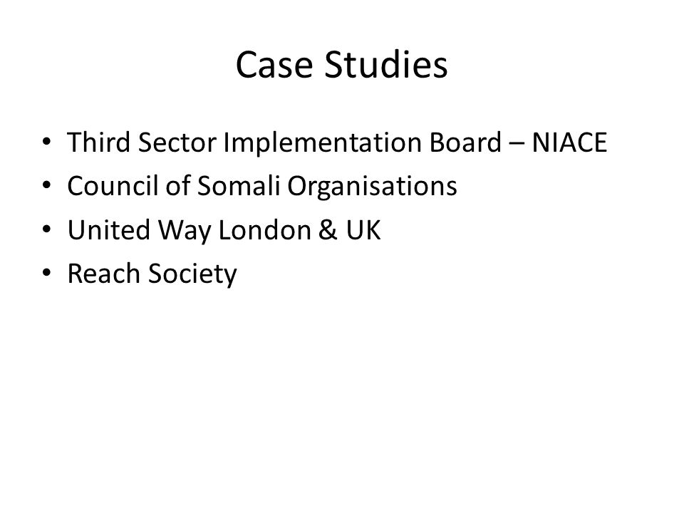 Case Studies Third Sector Implementation Board – NIACE Council of Somali Organisations United Way London & UK Reach Society