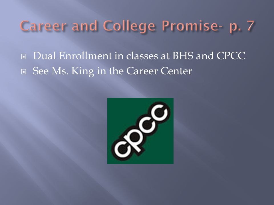  Dual Enrollment in classes at BHS and CPCC  See Ms. King in the Career Center