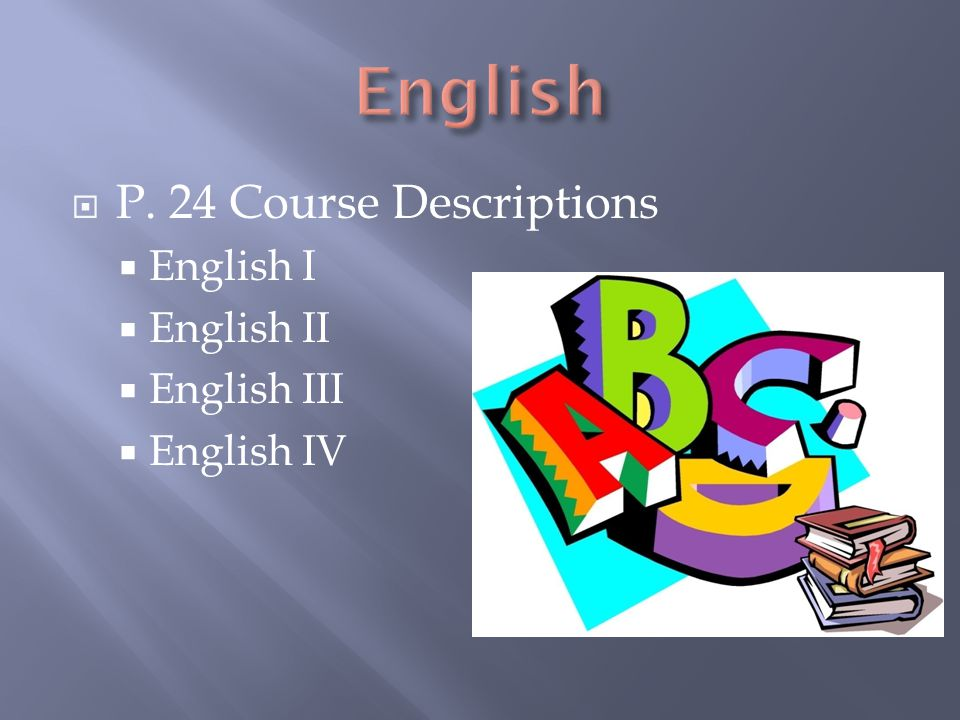  P. 24 Course Descriptions  English I  English II  English III  English IV