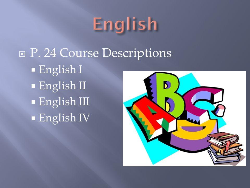  P. 24 Course Descriptions  English I  English II  English III  English IV