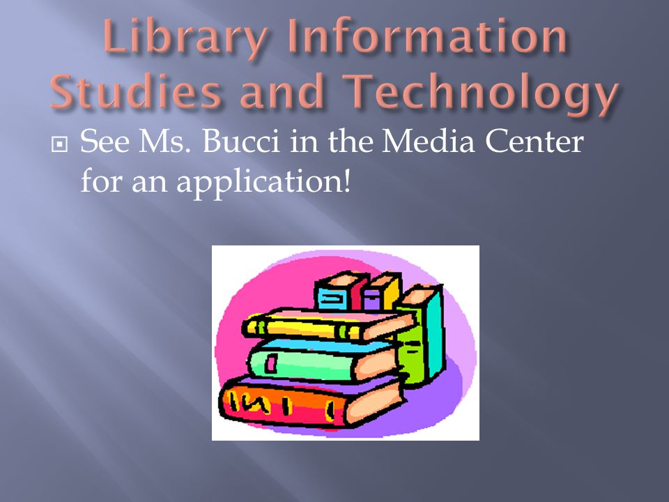  See Ms. Bucci in the Media Center for an application!