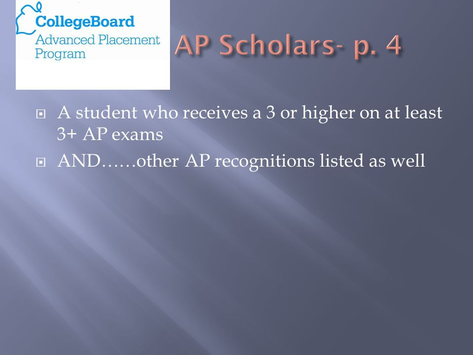  A student who receives a 3 or higher on at least 3+ AP exams  AND……other AP recognitions listed as well