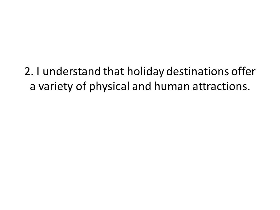 Effects of tourism for HICs and LICs (positive and negative) Effects of tourism: Kenya (LIC) Effects of tourism: Benidorm (Costa Blanca) Spain (HIC) p248 blue textbook for more.