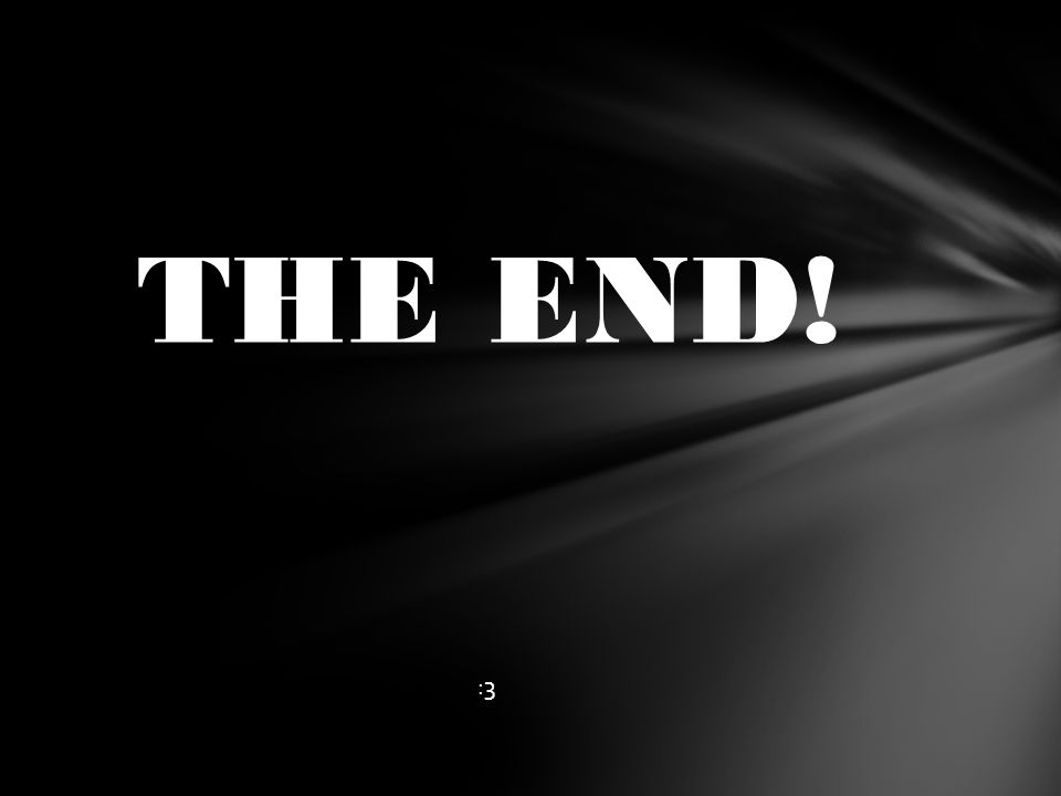 :3 THE END!