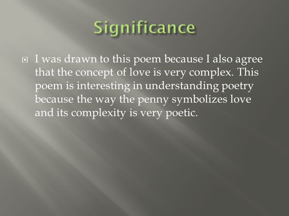  I was drawn to this poem because I also agree that the concept of love is very complex.