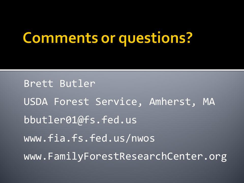 Brett Butler USDA Forest Service, Amherst, MA bbutler01@fs.fed.us www.fia.fs.fed.us/nwos www.FamilyForestResearchCenter.org