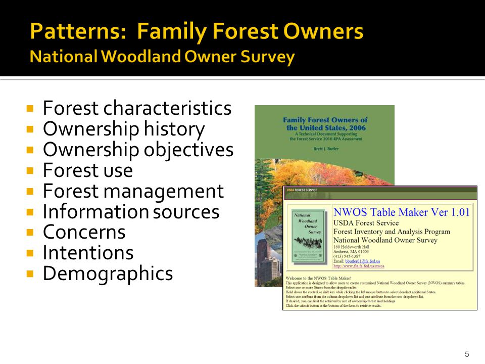5  Forest characteristics  Ownership history  Ownership objectives  Forest use  Forest management  Information sources  Concerns  Intentions  Demographics
