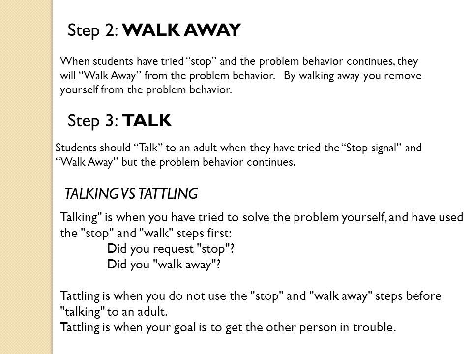 Bully Prevention: 3 Step Response: Step 1: STOP When students experience a problem behavior or they see another student experiencing a problem behavior, they will put their hand up in a stop signal and they will say, Stop If students are asked to Stop they should: 1.Stop what they are doing.