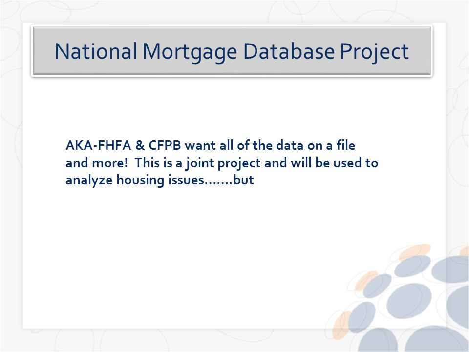 National Mortgage Database Project AKA-FHFA & CFPB want all of the data on a file and more.