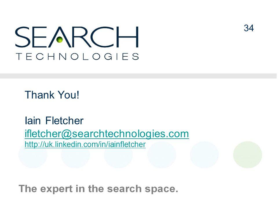 34 Thank You! Iain Fletcher ifletcher@searchtechnologies.com http://uk.linkedin.com/in/iainfletcher
